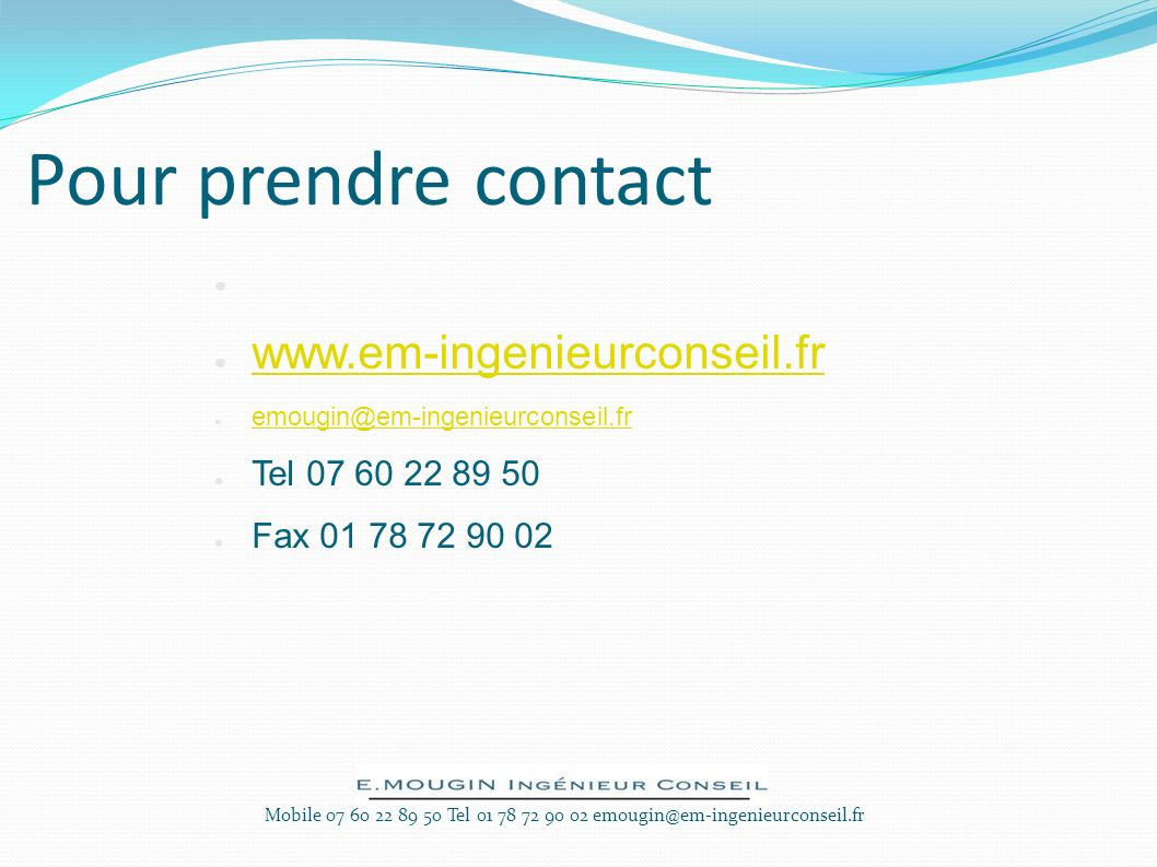 Pour prendre contact www.em-ingenieurconseil.fr Tel 07 60 22 89 50