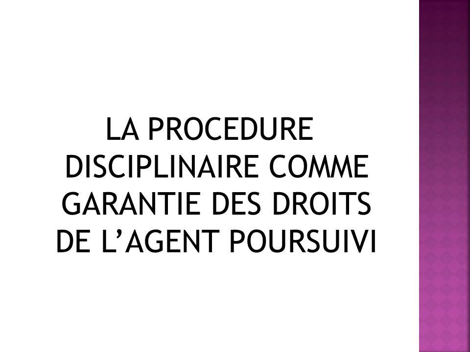 LA PROCEDURE DISCIPLINAIRE COMME GARANTIE DES DROITS DE L'AGENT POURSUIVI