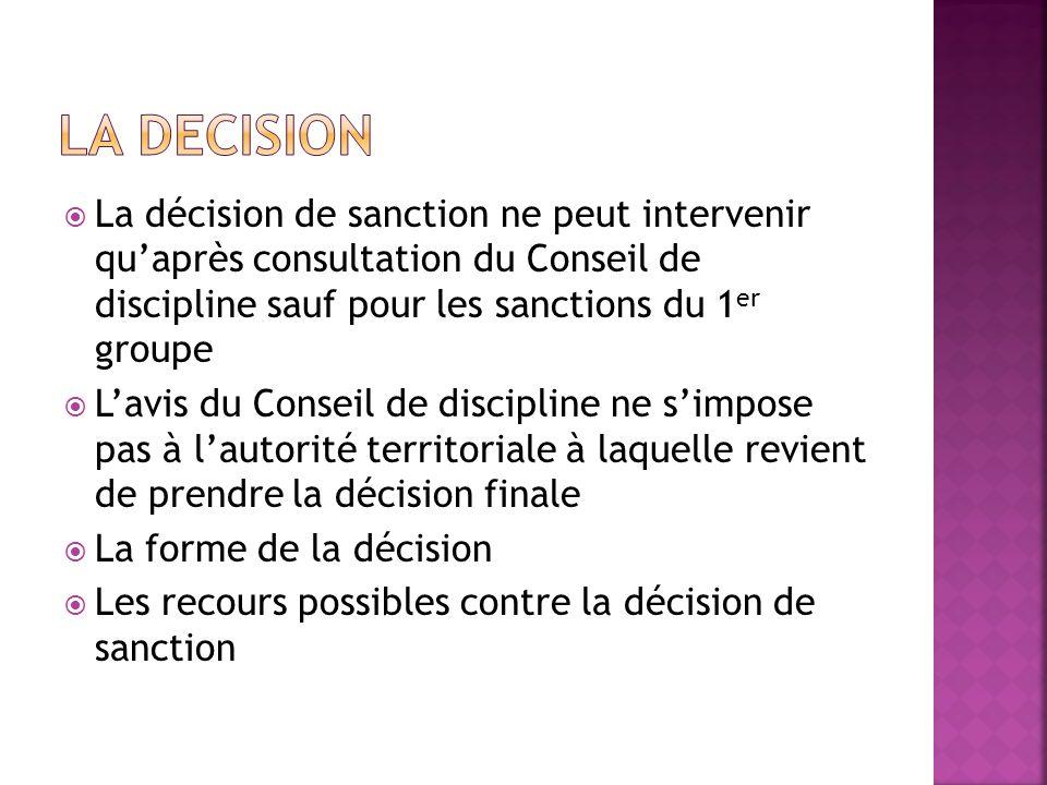 LA DECISION La décision de sanction ne peut intervenir qu'après consultation du Conseil de discipline sauf pour les sanctions du 1er groupe.