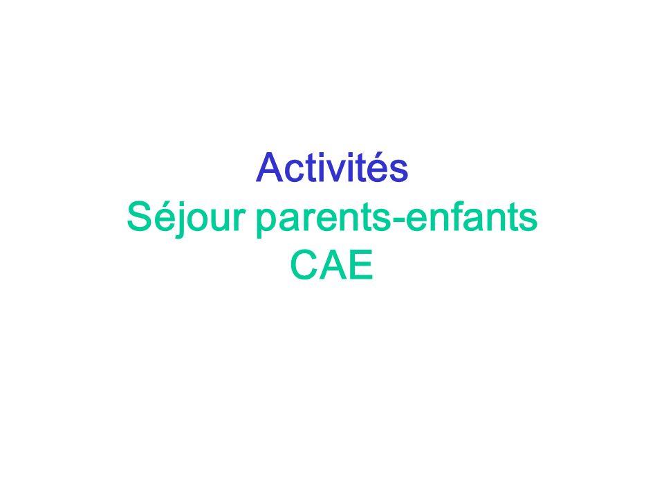 Activités Séjour parents-enfants CAE