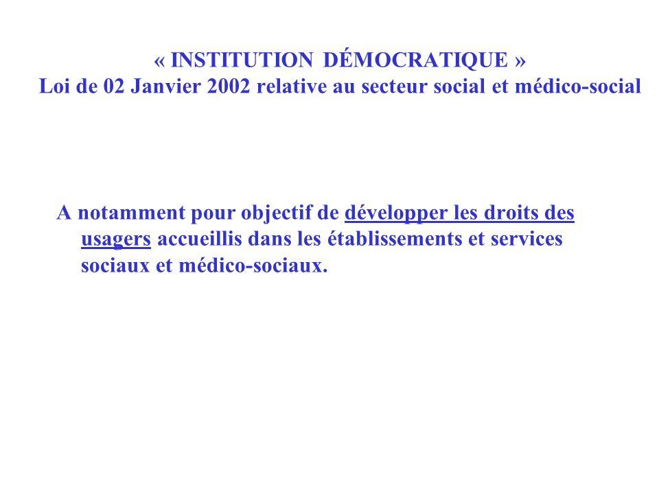 « INSTITUTION DÉMOCRATIQUE » Loi de 02 Janvier 2002 relative au secteur social et médico-social