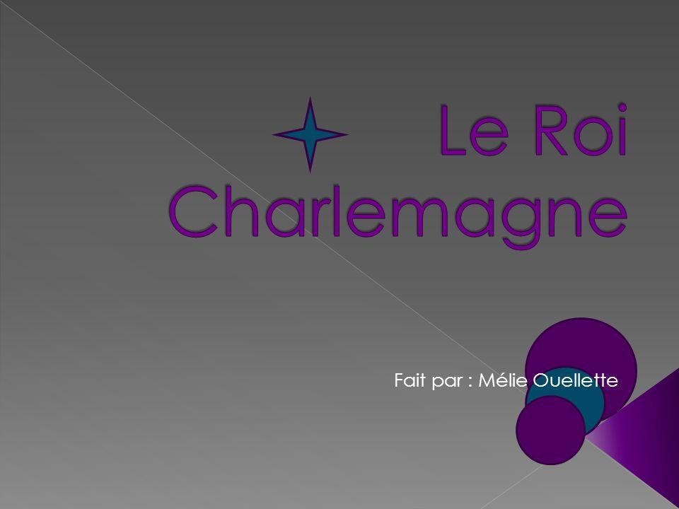 Le Roi Charlemagne Fait par : Mélie Ouellette