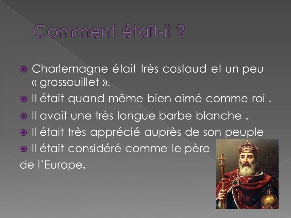 Comment était-il Charlemagne était très costaud et un peu « grassouillet ». Il était quand même bien aimé comme roi .