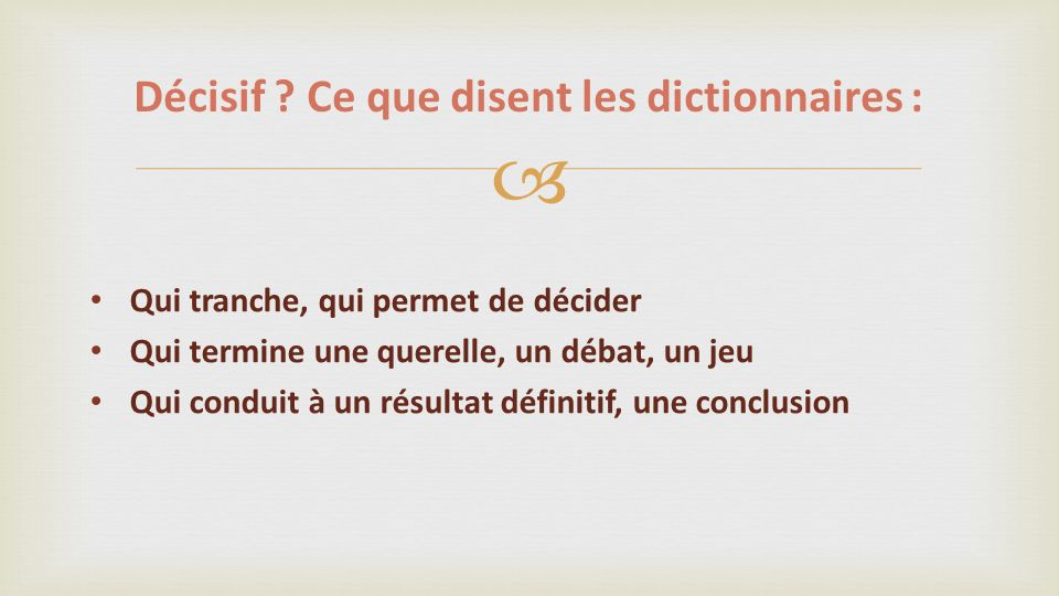 Décisif Ce que disent les dictionnaires :