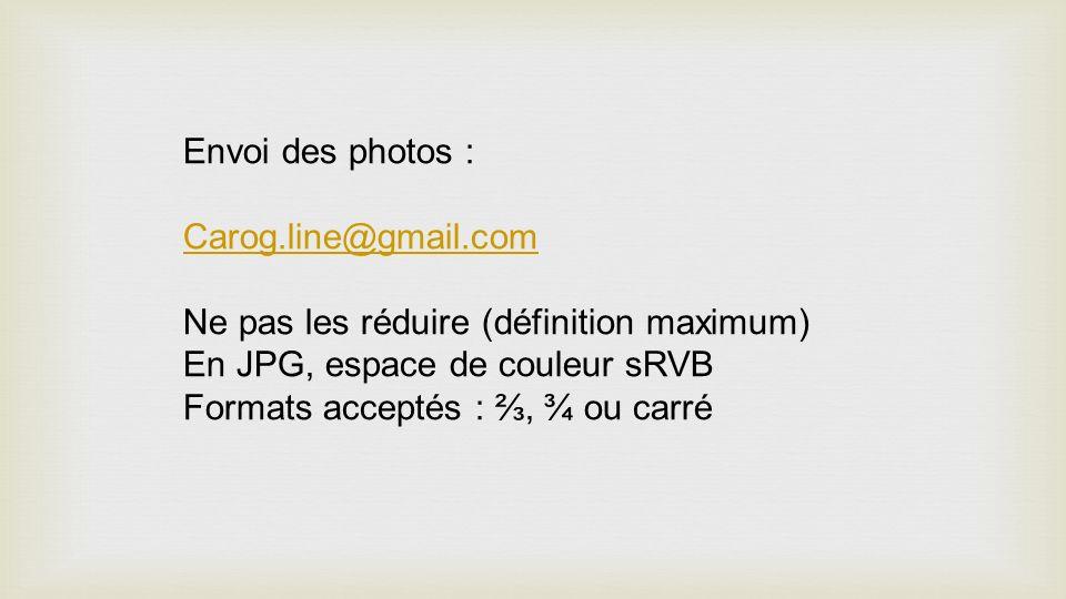 Envoi des photos : Carog.line@gmail.com. Ne pas les réduire (définition maximum) En JPG, espace de couleur sRVB.
