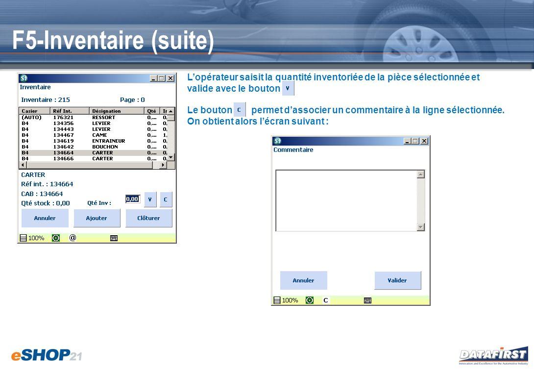 F5-Inventaire (suite) L'opérateur saisit la quantité inventoriée de la pièce sélectionnée et valide avec le bouton.