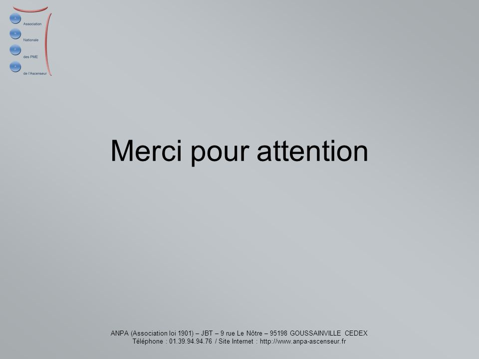 Merci pour attention ANPA (Association loi 1901) – JBT – 9 rue Le Nôtre – 95198 GOUSSAINVILLE CEDEX.