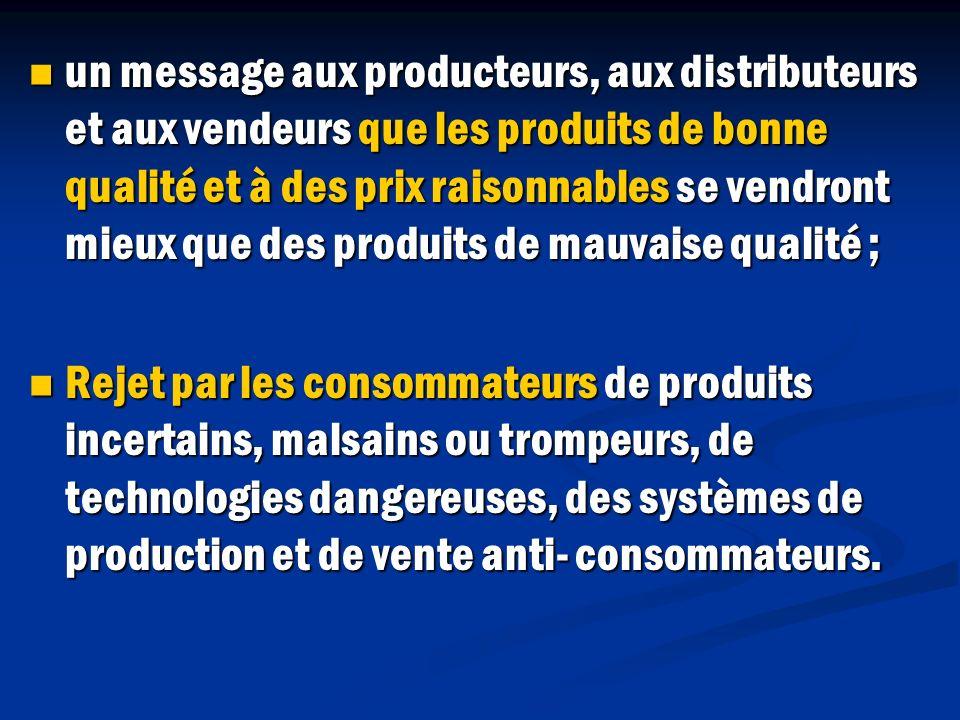 un message aux producteurs, aux distributeurs et aux vendeurs que les produits de bonne qualité et à des prix raisonnables se vendront mieux que des produits de mauvaise qualité ;