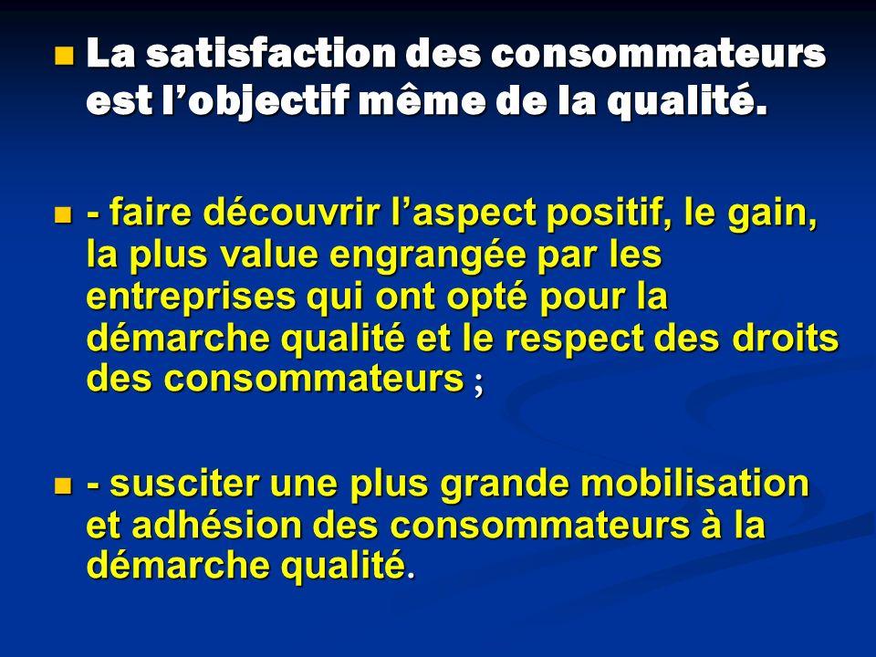 La satisfaction des consommateurs est l'objectif même de la qualité.