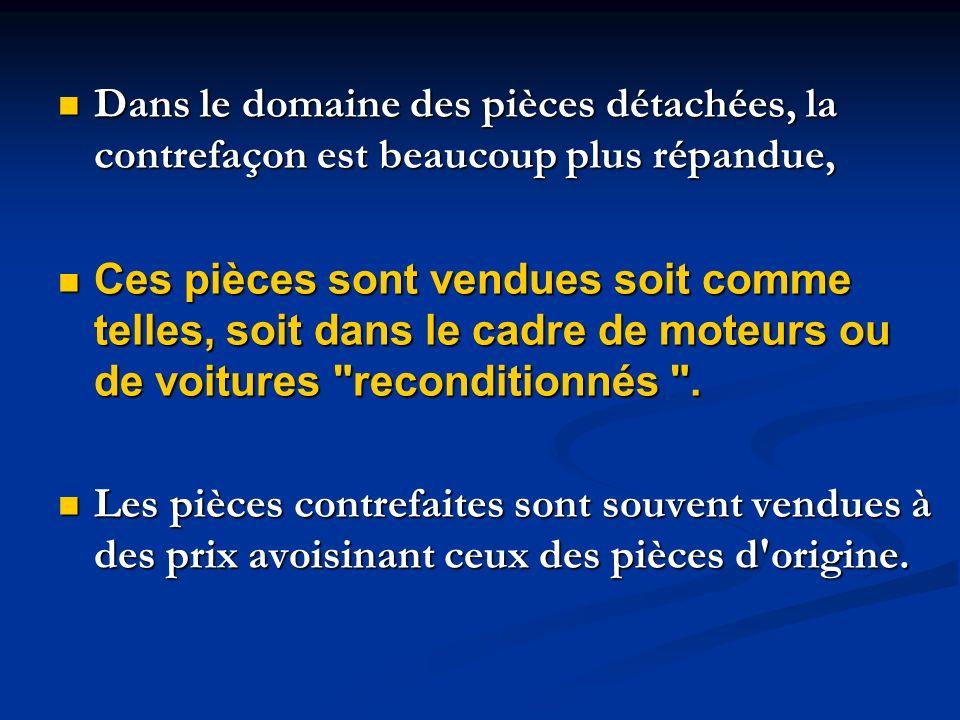 Dans le domaine des pièces détachées, la contrefaçon est beaucoup plus répandue,