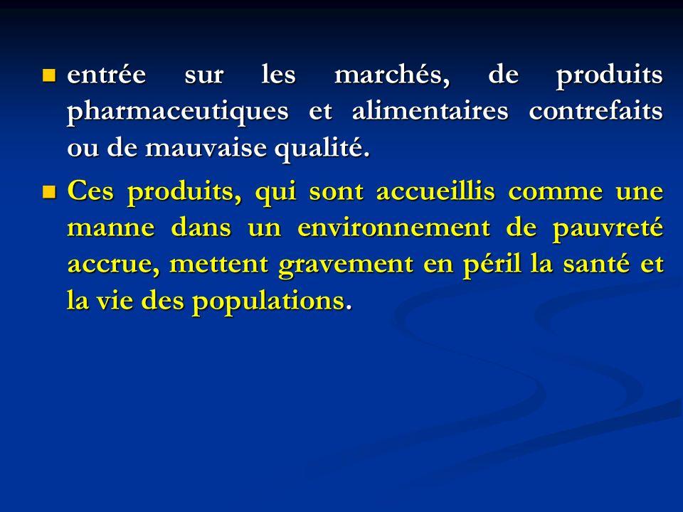 entrée sur les marchés, de produits pharmaceutiques et alimentaires contrefaits ou de mauvaise qualité.