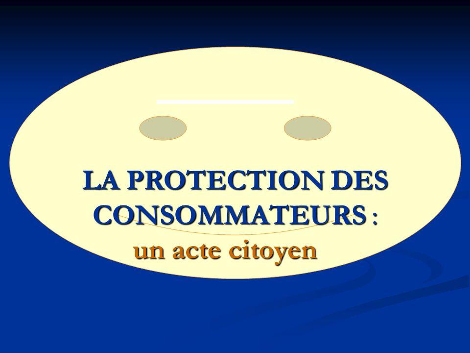 LA PROTECTION DES CONSOMMATEURS : un acte citoyen