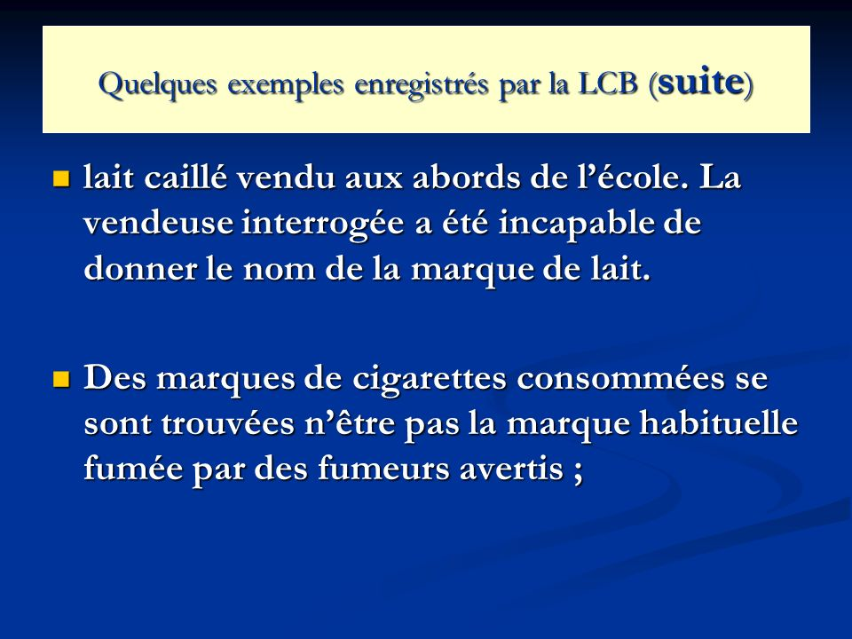 Quelques exemples enregistrés par la LCB (suite)