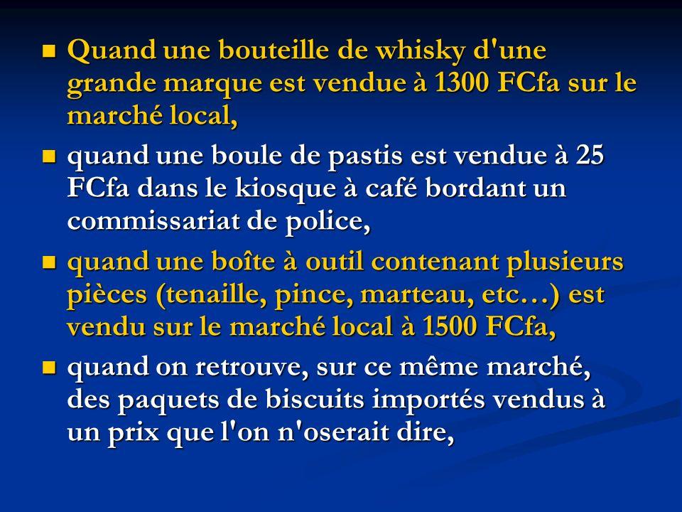 Quand une bouteille de whisky d une grande marque est vendue à 1300 FCfa sur le marché local,