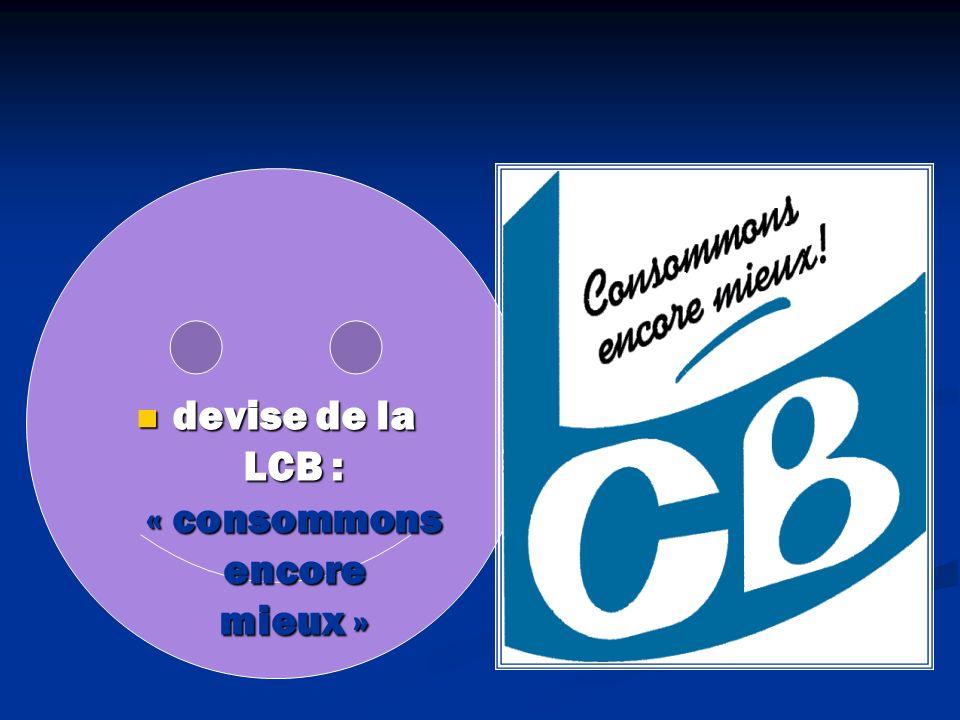 devise de la LCB : « consommons encore mieux »