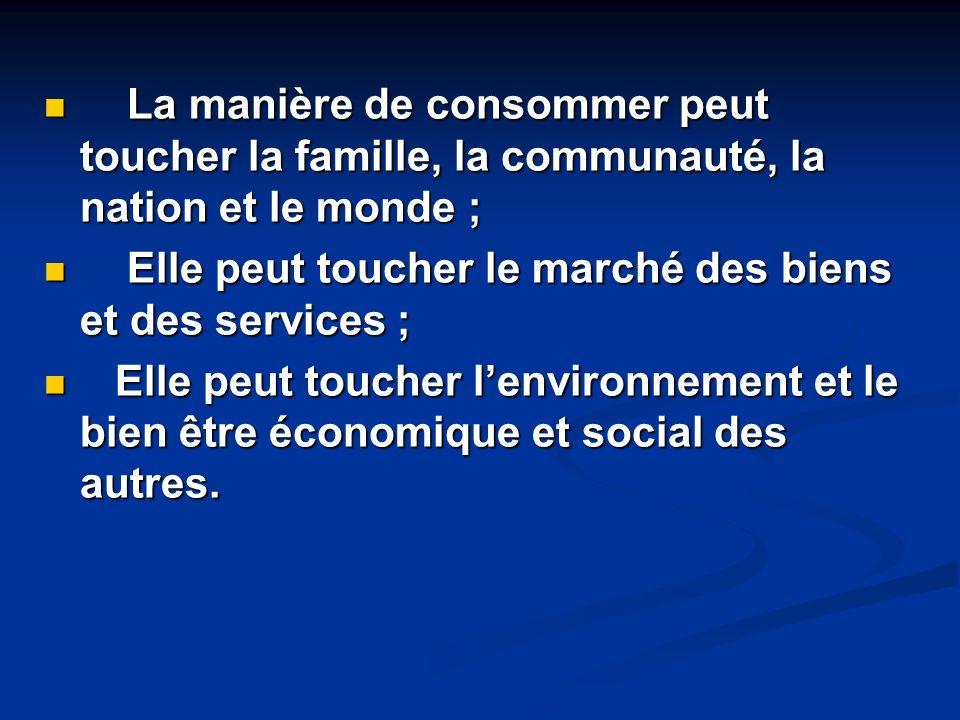 La manière de consommer peut toucher la famille, la communauté, la nation et le monde ;