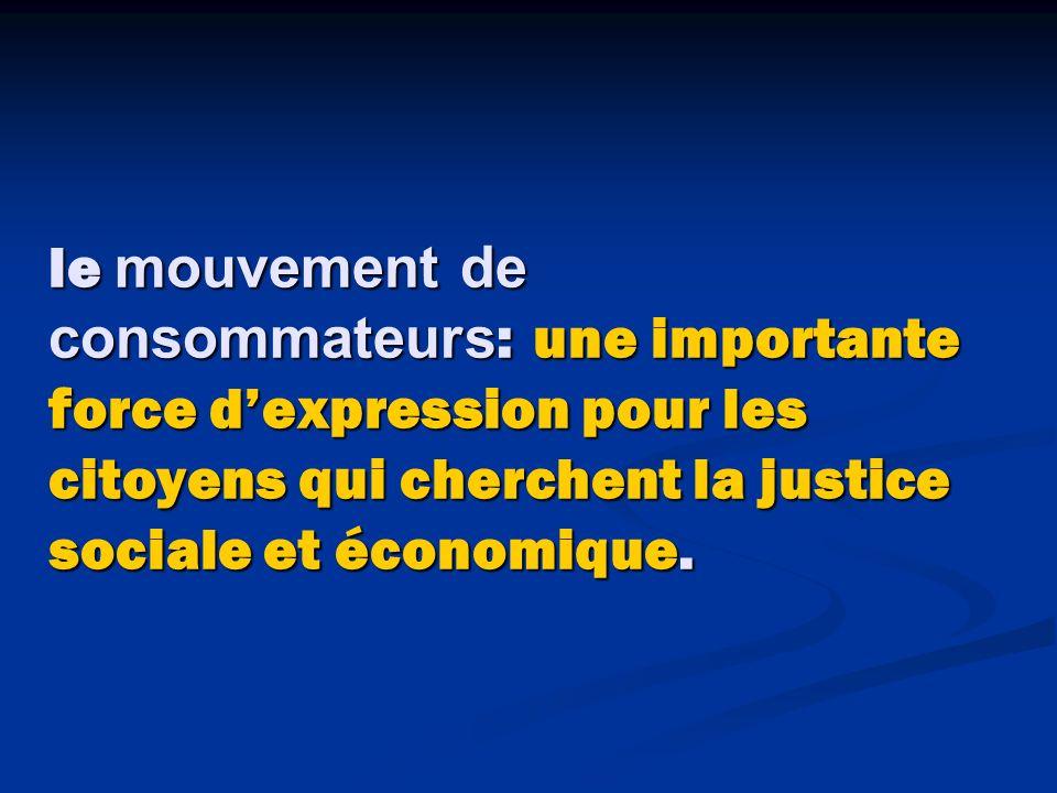 le mouvement de consommateurs: une importante force d'expression pour les citoyens qui cherchent la justice sociale et économique.