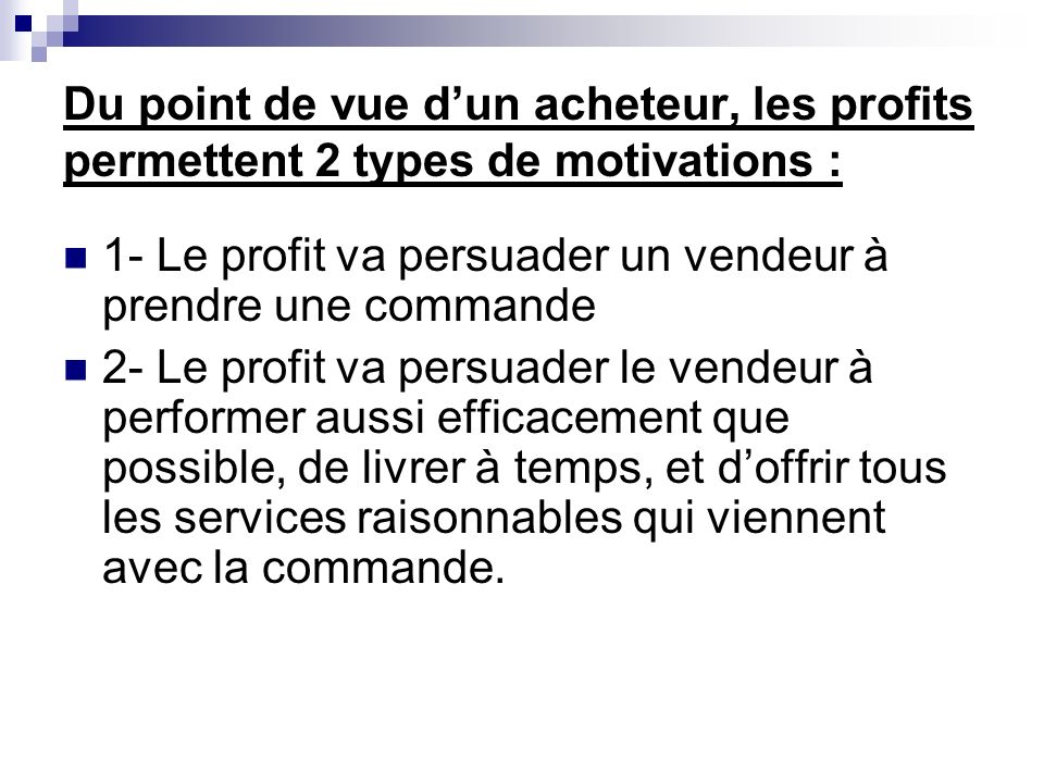 Du point de vue d'un acheteur, les profits permettent 2 types de motivations :