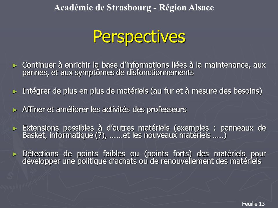 PerspectivesContinuer à enrichir la base d'informations liées à la maintenance, aux pannes, et aux symptômes de disfonctionnements.