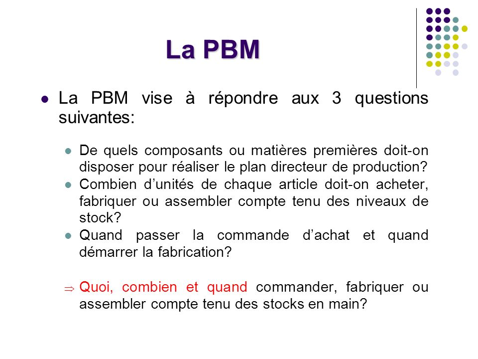 La PBM La PBM vise à répondre aux 3 questions suivantes: