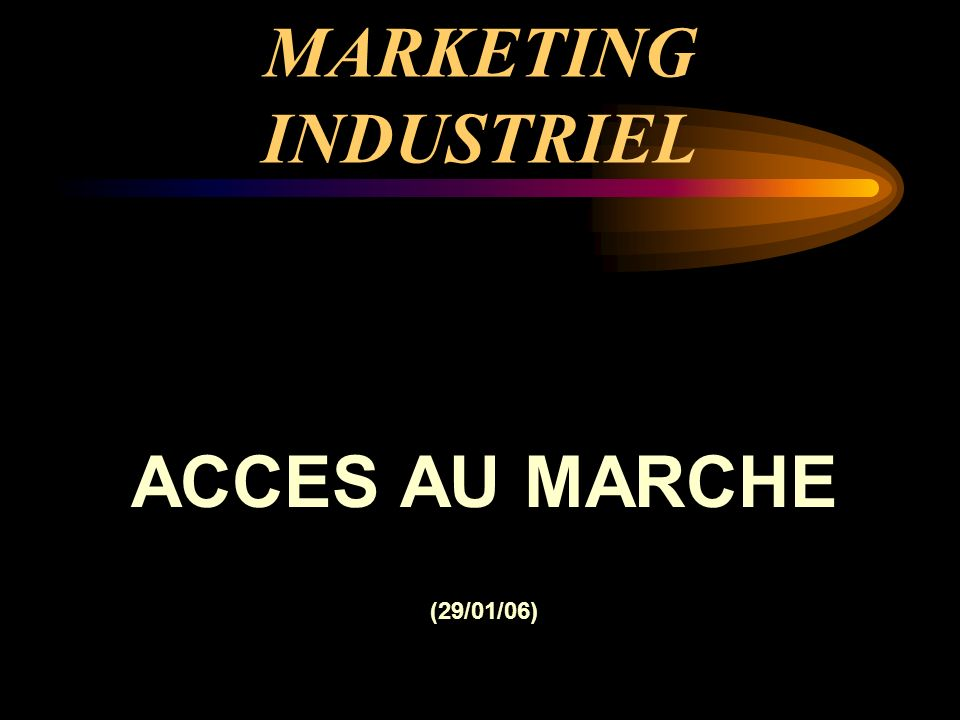 MARKETING INDUSTRIEL ACCES AU MARCHE (29/01/06)