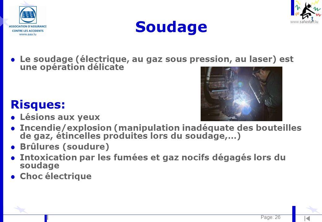Soudage Le soudage (électrique, au gaz sous pression, au laser) est une opération délicate. Risques: