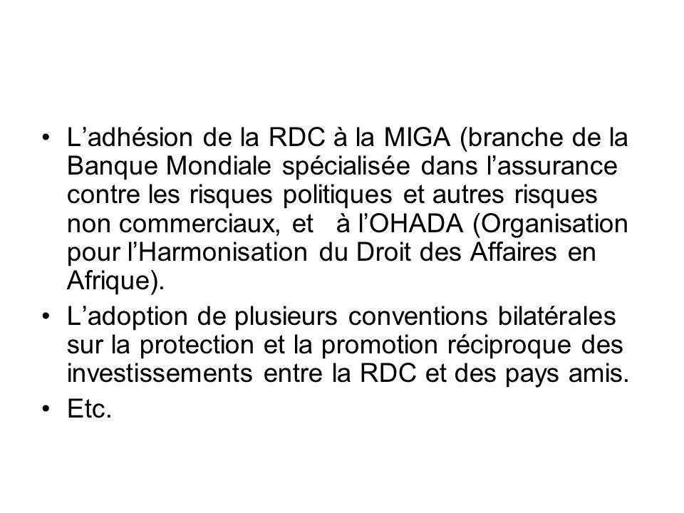 L'adhésion de la RDC à la MIGA (branche de la Banque Mondiale spécialisée dans l'assurance contre les risques politiques et autres risques non commerciaux, et à l'OHADA (Organisation pour l'Harmonisation du Droit des Affaires en Afrique).