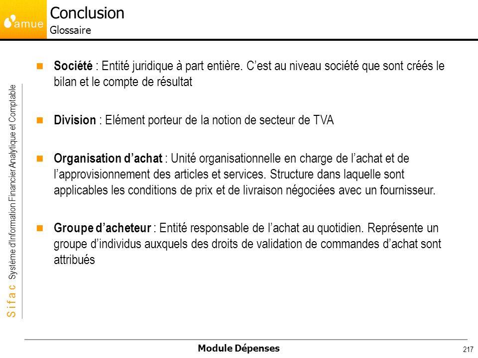 Conclusion Glossaire Société : Entité juridique à part entière. C'est au niveau société que sont créés le bilan et le compte de résultat.