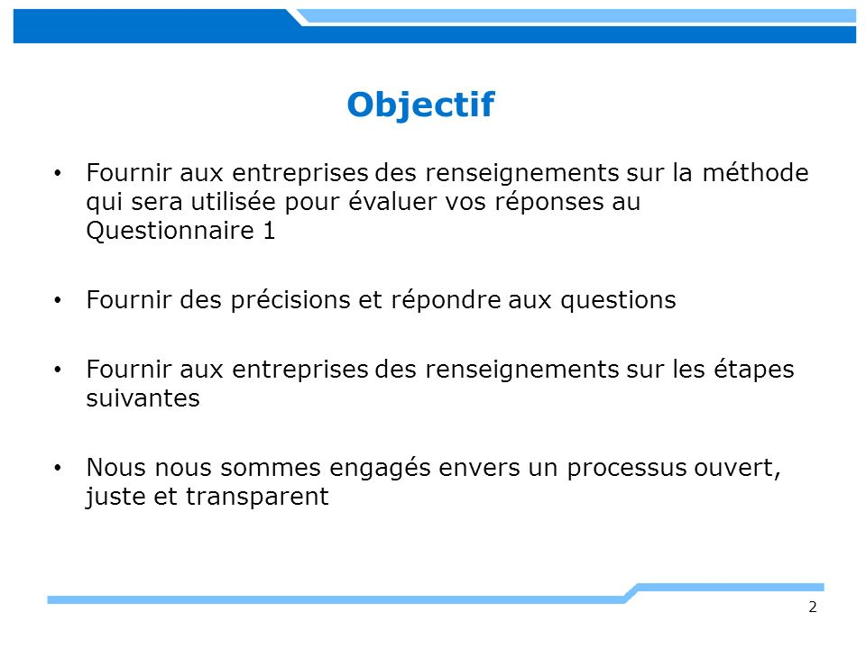 Objectif Fournir aux entreprises des renseignements sur la méthode qui sera utilisée pour évaluer vos réponses au Questionnaire 1.