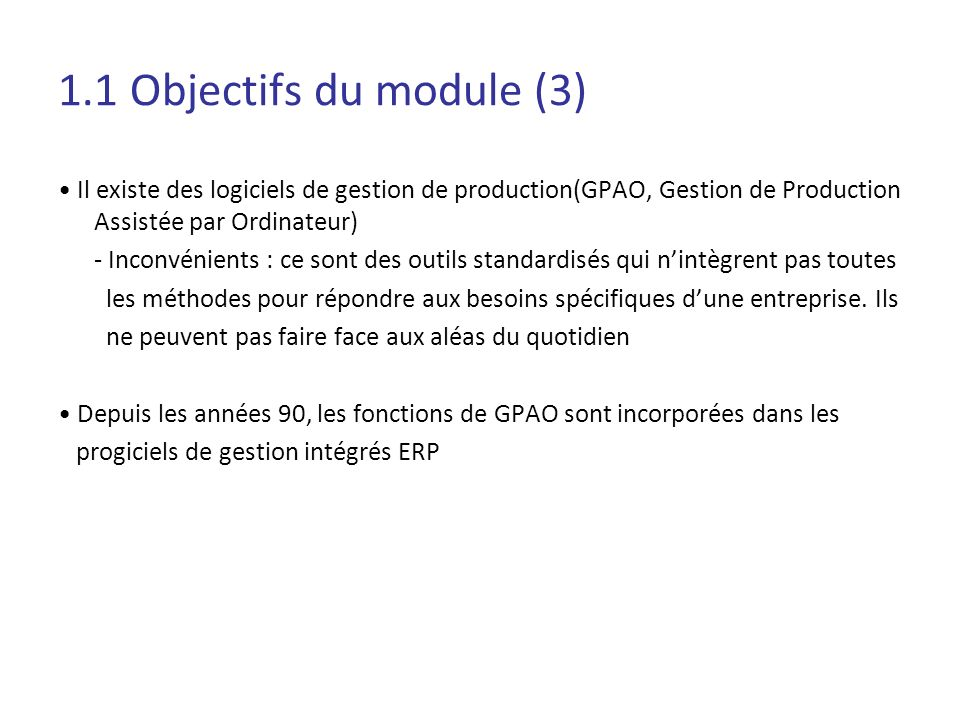 1.1 Objectifs du module (3) • Il existe des logiciels de gestion de production(GPAO, Gestion de Production Assistée par Ordinateur)