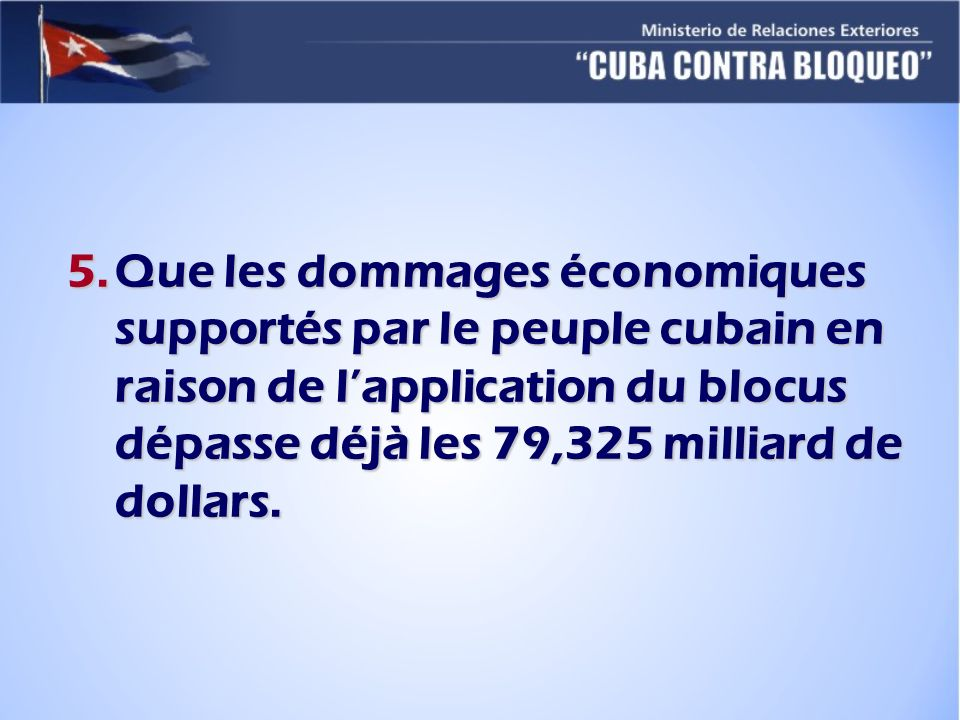 Que les dommages économiques supportés par le peuple cubain en raison de l'application du blocus dépasse déjà les 79,325 milliard de dollars.