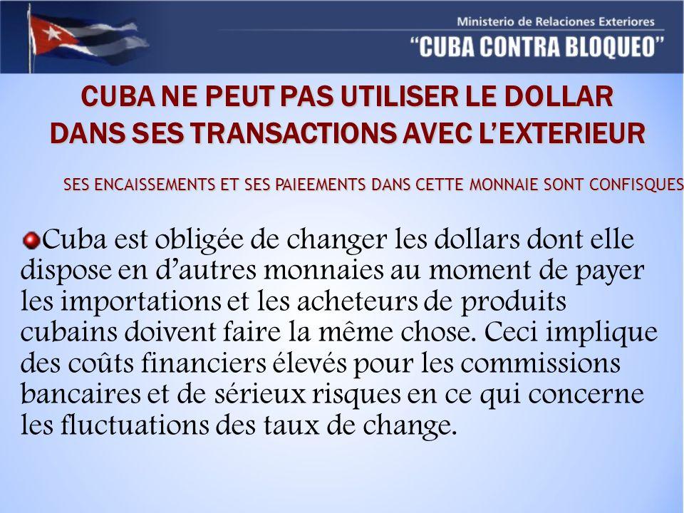 CUBA NE PEUT PAS UTILISER LE DOLLAR DANS SES TRANSACTIONS AVEC L'EXTERIEUR