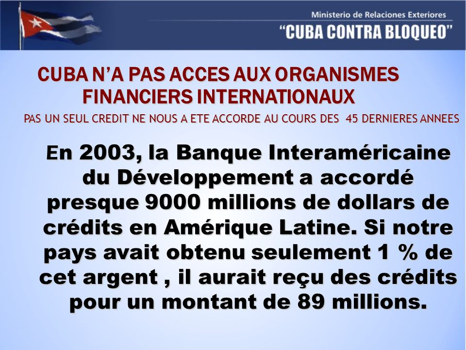 CUBA N'A PAS ACCES AUX ORGANISMES FINANCIERS INTERNATIONAUX