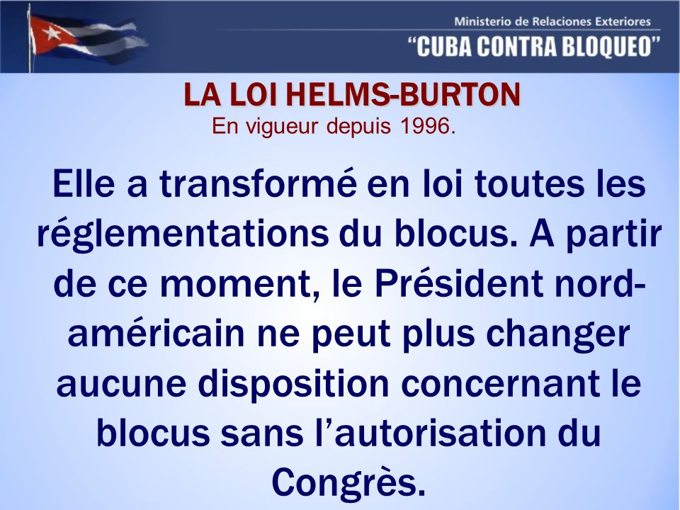LA LOI HELMS-BURTON En vigueur depuis 1996.