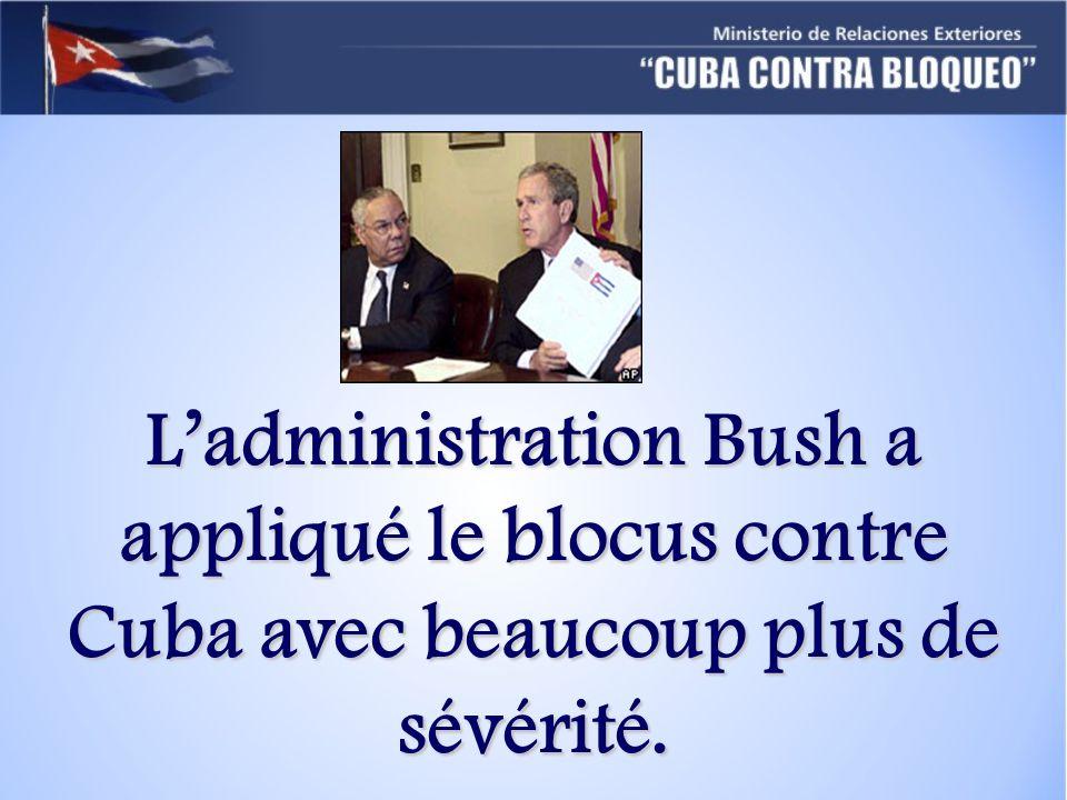 L'administration Bush a appliqué le blocus contre Cuba avec beaucoup plus de sévérité.