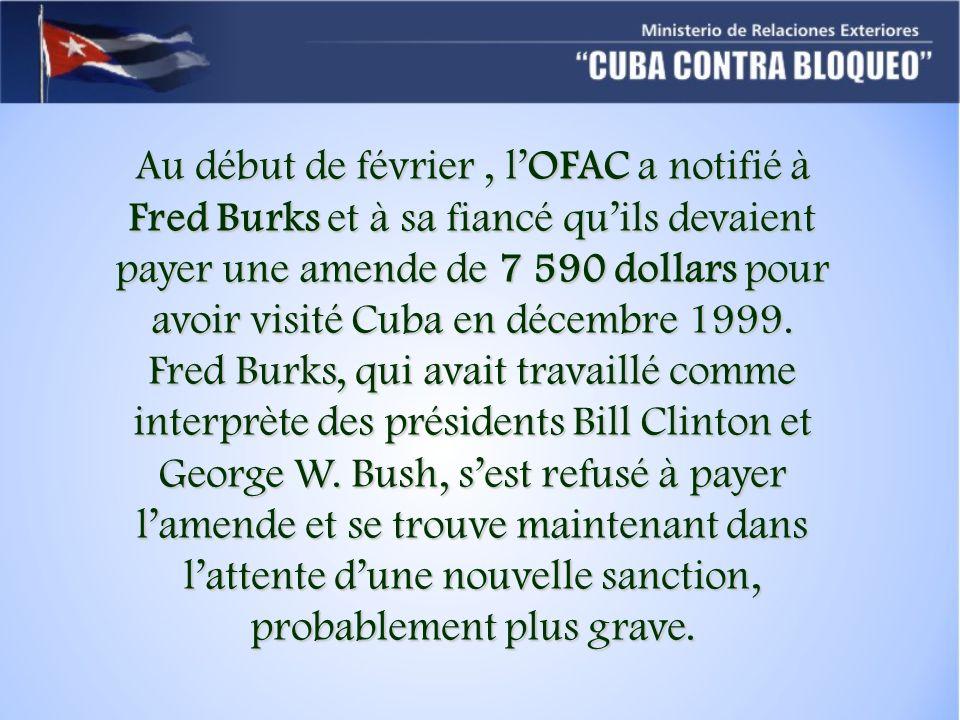 Au début de février , l'OFAC a notifié à Fred Burks et à sa fiancé qu'ils devaient payer une amende de 7 590 dollars pour avoir visité Cuba en décembre 1999.