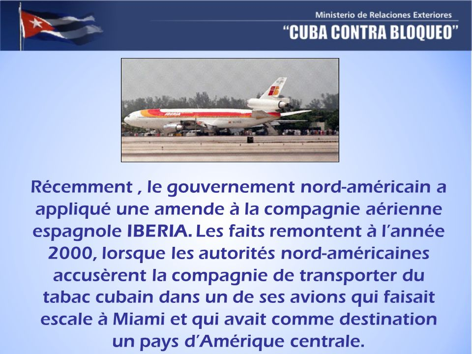 Récemment , le gouvernement nord-américain a appliqué une amende à la compagnie aérienne espagnole IBERIA.