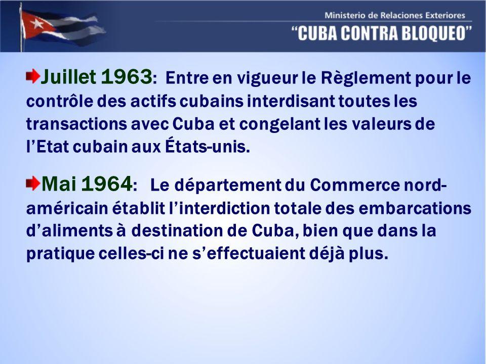 Juillet 1963: Entre en vigueur le Règlement pour le contrôle des actifs cubains interdisant toutes les transactions avec Cuba et congelant les valeurs de l'Etat cubain aux États-unis.
