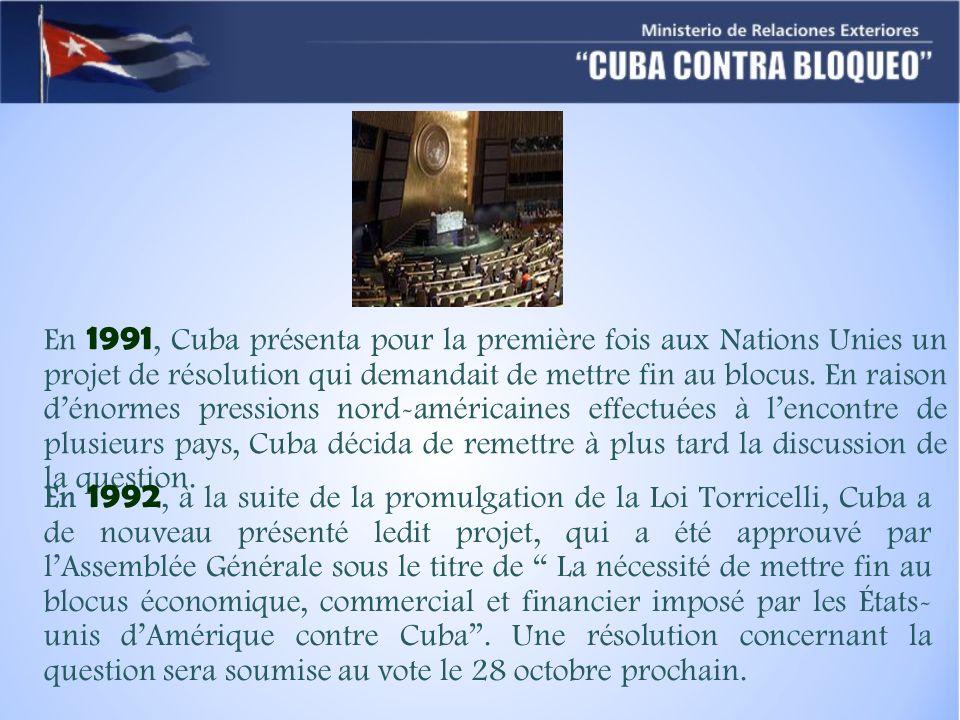 En 1991, Cuba présenta pour la première fois aux Nations Unies un projet de résolution qui demandait de mettre fin au blocus. En raison d'énormes pressions nord-américaines effectuées à l'encontre de plusieurs pays, Cuba décida de remettre à plus tard la discussion de la question.