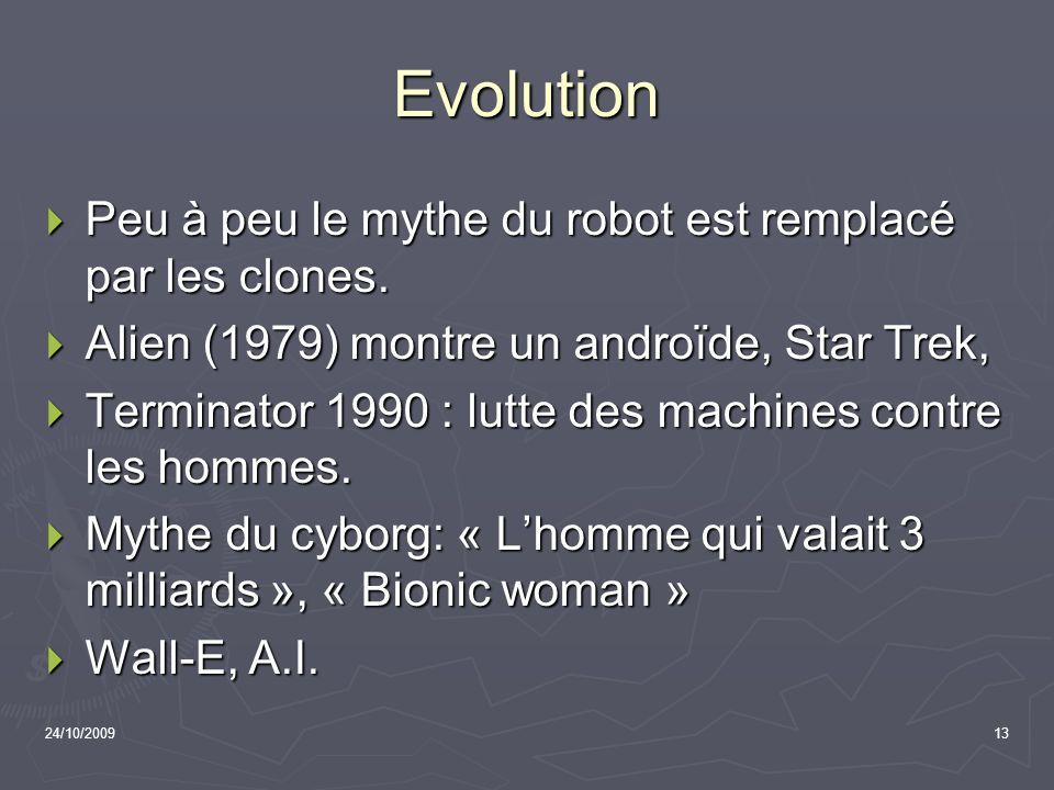 Evolution Peu à peu le mythe du robot est remplacé par les clones.