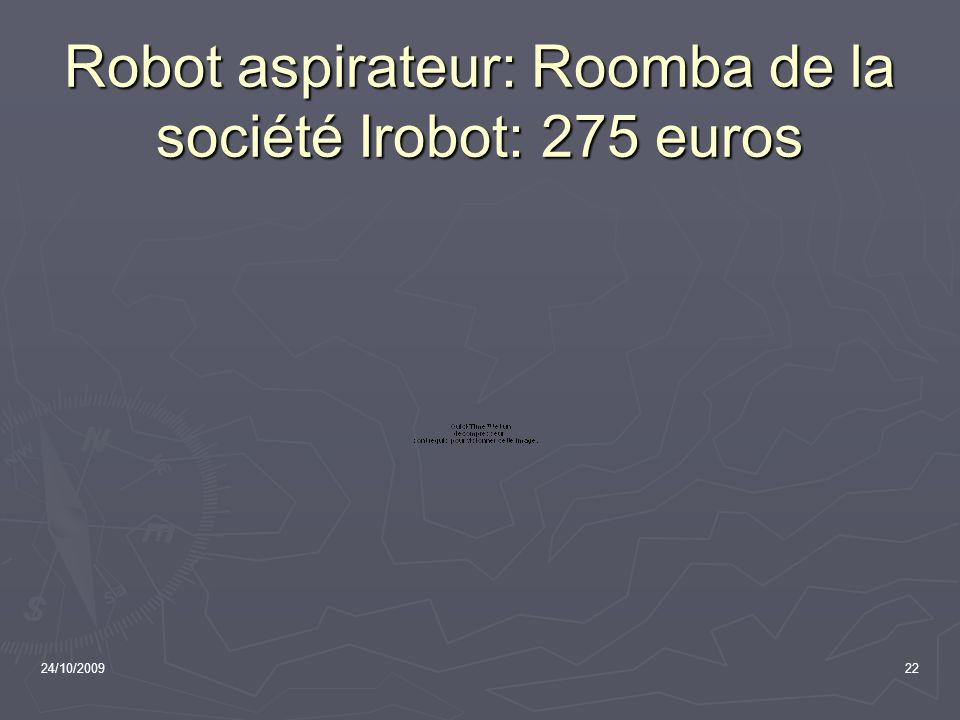 Robot aspirateur: Roomba de la société Irobot: 275 euros