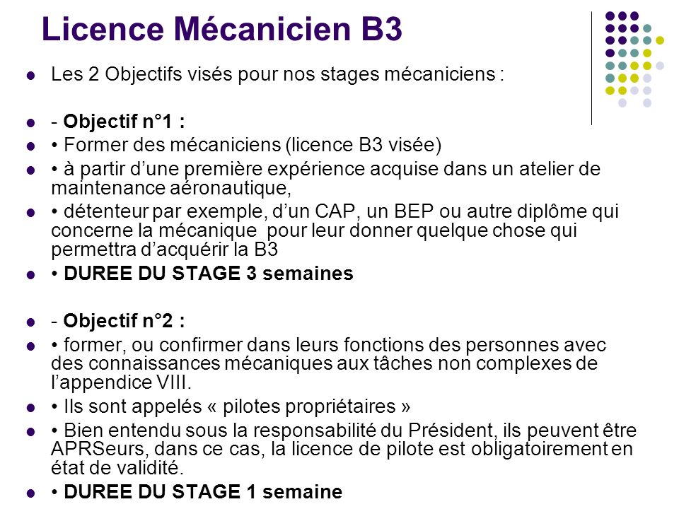 Licence Mécanicien B3 Les 2 Objectifs visés pour nos stages mécaniciens : - Objectif n°1 : • Former des mécaniciens (licence B3 visée)