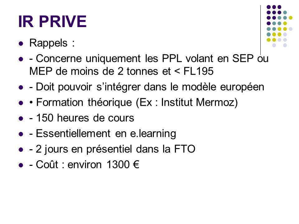 IR PRIVE Rappels : - Concerne uniquement les PPL volant en SEP ou MEP de moins de 2 tonnes et < FL195.