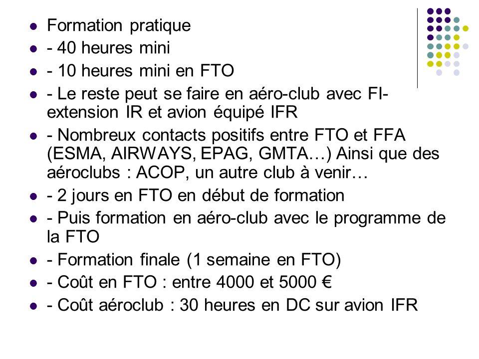 Formation pratique - 40 heures mini. - 10 heures mini en FTO. - Le reste peut se faire en aéro-club avec FI-extension IR et avion équipé IFR.