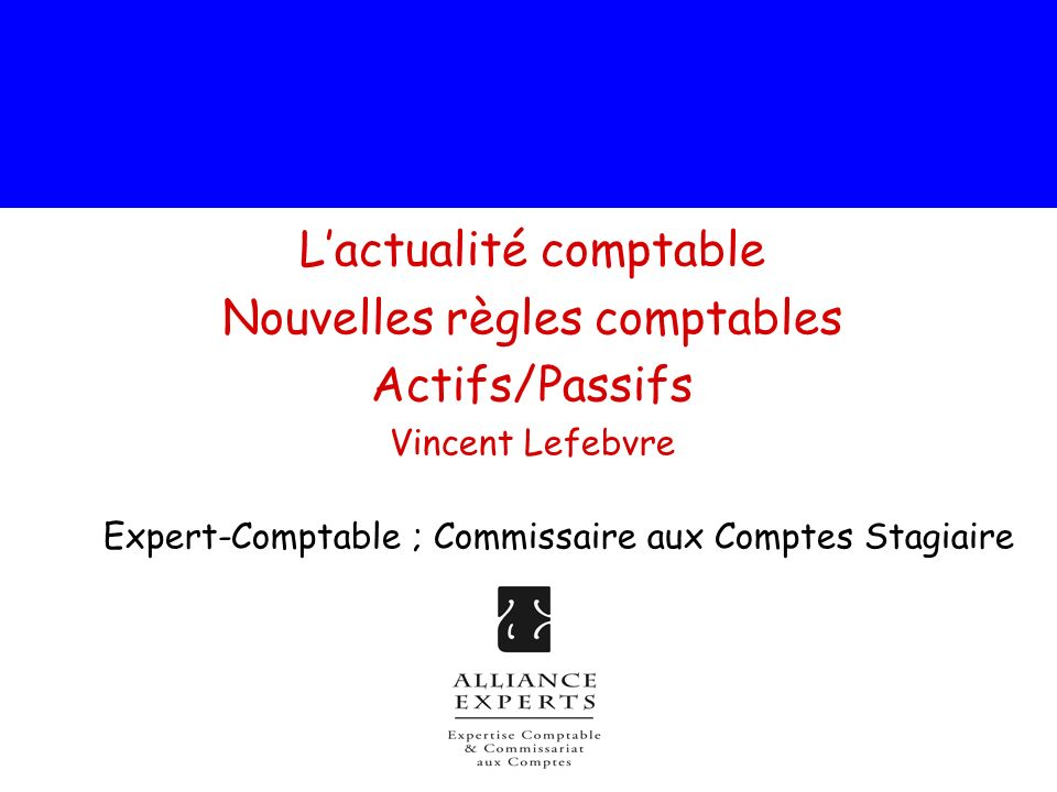 L'actualité comptable Nouvelles règles comptables Actifs/Passifs