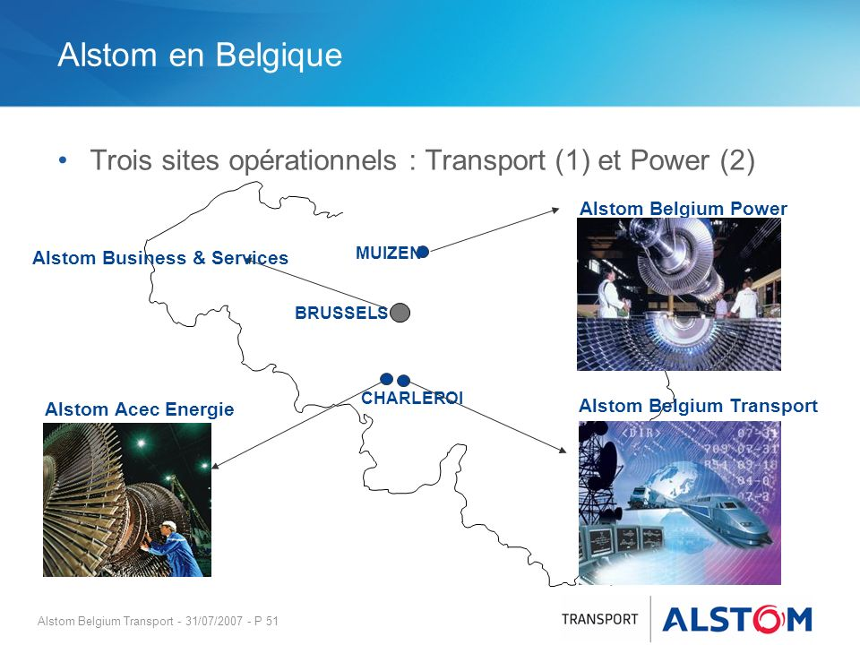 Alstom en Belgique Trois sites opérationnels : Transport (1) et Power (2) Alstom Belgium Power. Alstom Business & Services.