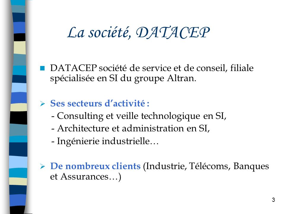 La société, DATACEP DATACEP société de service et de conseil, filiale spécialisée en SI du groupe Altran.