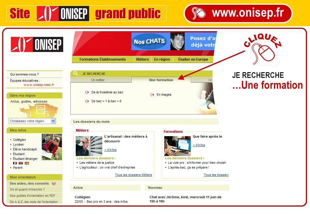 Site grand public www.onisep.fr CLIQUEZ JE RECHERCHE …Une formation