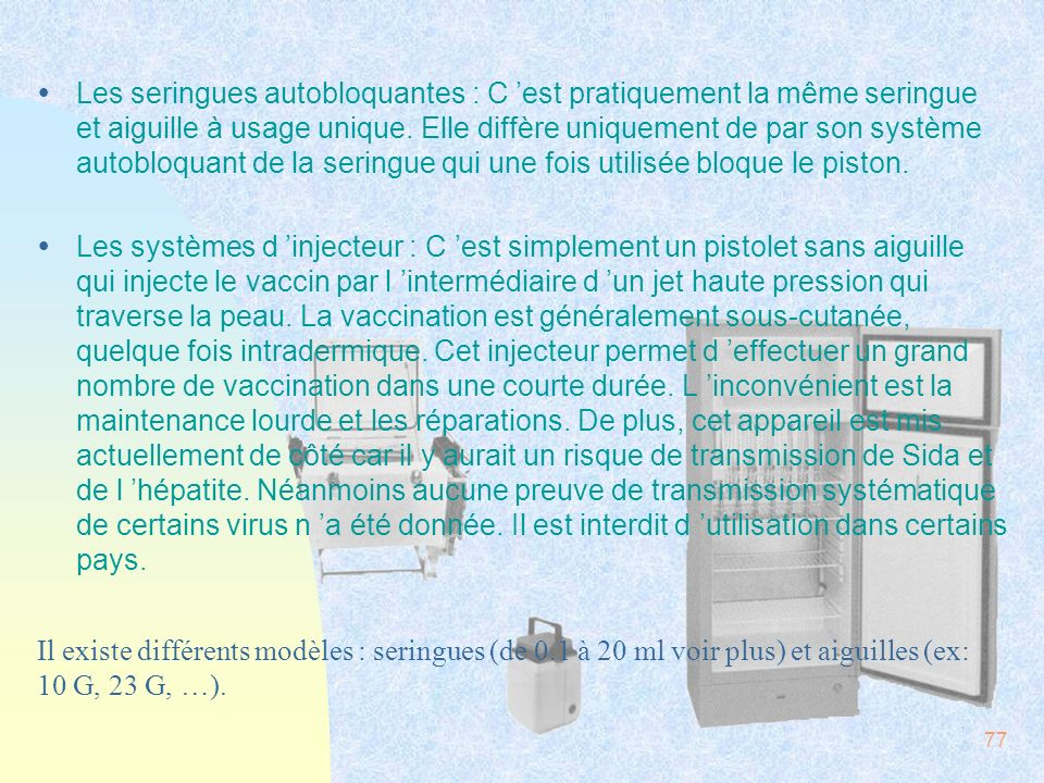 Les seringues autobloquantes : C 'est pratiquement la même seringue et aiguille à usage unique. Elle diffère uniquement de par son système autobloquant de la seringue qui une fois utilisée bloque le piston.