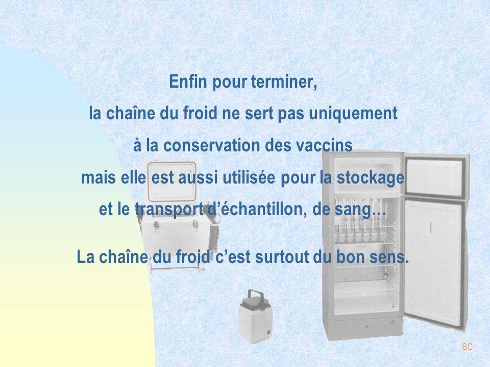 Enfin pour terminer, la chaîne du froid ne sert pas uniquement à la conservation des vaccins mais elle est aussi utilisée pour la stockage et le transport d'échantillon, de sang… La chaîne du froid c'est surtout du bon sens.